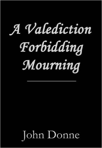 analysis of a valediction forbidding mourning A valediction forbidding mourning have other important themes and includes philosophical aspects: first we must say that the poem was written on the occasion of a farewell and it's precisely the theme of farewell that we can find in the poem.